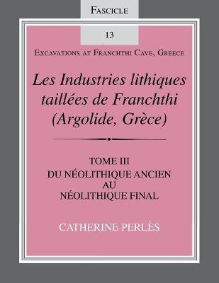 Les Industries Lithiques Taillees De Franchthi (Argolide,Grece) [the Chipped Stone Industries of Franchthi (Argolide,Greece)]: Vol. 3