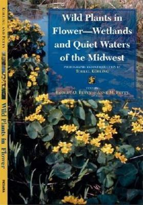 Wild Plants in Flower--Wetlands and Quiet Waters of the Midwest