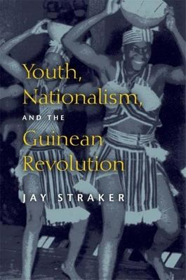 Youth, Nationalism, and the Guinean Revolution