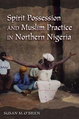 Spirit Possession and Muslim Practice in Northern Nigeria