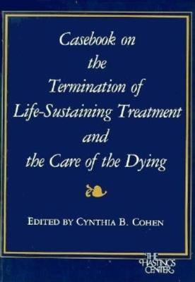 Casebook on the Termination of Life-sustaining Treatment and the Care of the Dying