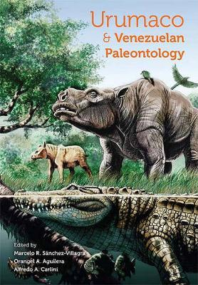 Urumaco and Venezuelan Paleontology  The Fossil Record of the Northern Neotropics