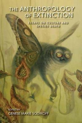 The Anthropology of Extinction: Essays on Culture and Species Death