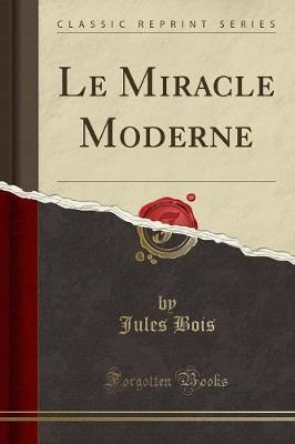 Le Miracle Moderne (Classic Reprint)