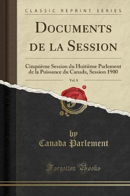 Documents de la Session, Vol. 8 : Cinqui me Session Du Huiti me Parlement de la Puissance Du Canada, Session 1900 (Classic Reprint)