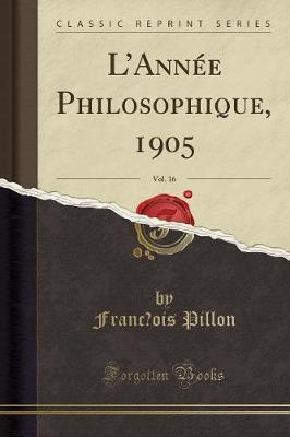 L'Annee Philosophique, 1905, Vol. 16 (Classic Reprint)