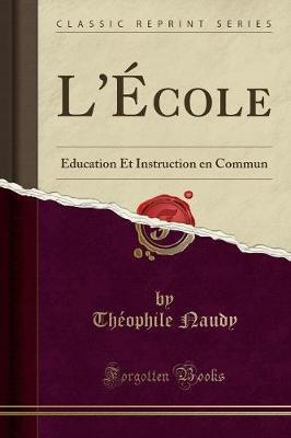 L' cole : ducation Et Instruction En Commun (Classic Reprint)