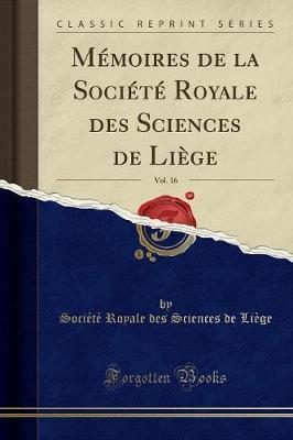 Memoires de la Societe Royale Des Sciences de Liege, Vol. 16 (Classic Reprint)