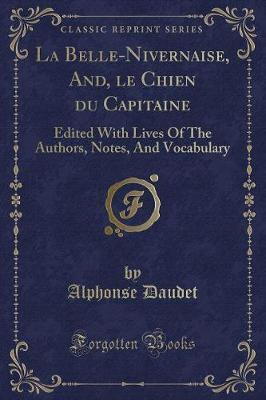 La Belle-Nivernaise, And, Le Chien Du Capitaine : Edited with Lives of the Authors, Notes, and Vocabulary (Classic Reprint)