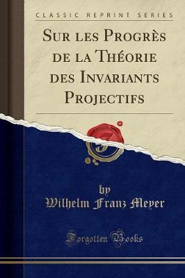 Sur Les Progr s de la Th orie Des Invariants Projectifs (Classic Reprint)
