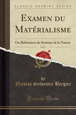 Examen Du Materialisme, Vol. 2 : Ou Refutation Du Systeme de la Nature (Classic Reprint)
