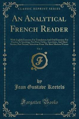An Analytical French Reader, Vol. 2 : With English Exercises for Translation and Oral Exercises for Practice in Speaking; Part First, Fables, Anecdotes, and Short Stories; Part Second, Selections from the Best Modern Writers (Classic Reprint)