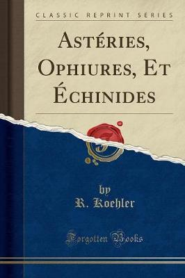Asteries, Ophiures, Et Echinides (Classic Reprint)