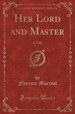 Her Lord and Master  A Tale (Classic Reprint)