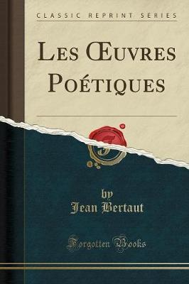 Les Oeuvres Po tiques (Classic Reprint)