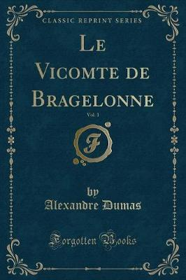 The Vicomte de Bragelonne, Vol. 1 (Classic Reprint)