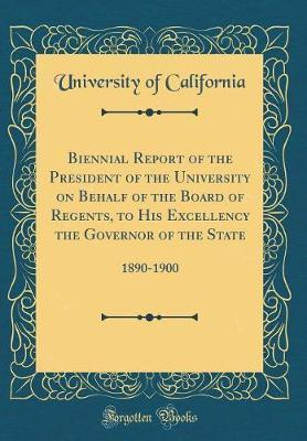 Biennial Report of the President of the University on Behalf of the Board of Regents, to His Excellency the Governor of the State