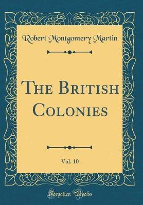 The British Colonies, Vol. 10 (Classic Reprint)