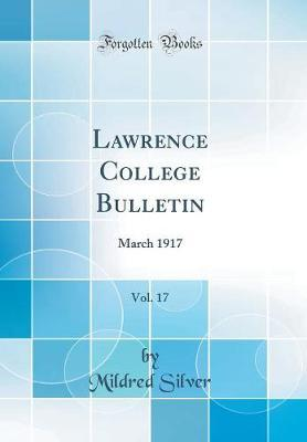 Lawrence College Bulletin, Vol. 17  March 1917 (Classic Reprint)