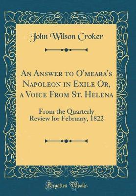 An Answer to O'Meara's Napoleon in Exile Or, a Voice from St. Helena  From the Quarterly Review for February, 1822 (Classic Reprint)