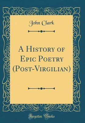 A History of Epic Poetry (Post-Virgilian) (Classic Reprint)