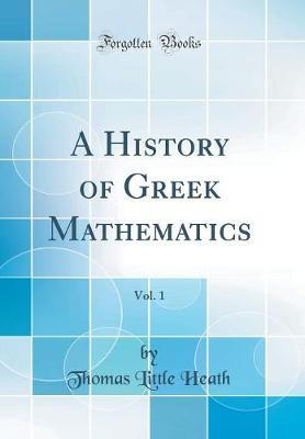 A History of Greek Mathematics From Thales to Euclid Volume I