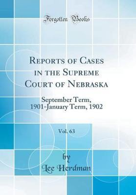 Reports of Cases in the Supreme Court of Nebraska, Vol. 63  September Term, 1901-January Term, 1902 (Classic Reprint)