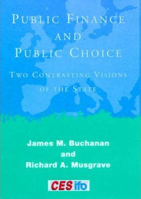 Public Finance and Public Choice  Two Contrasting Visions of the State