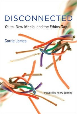 Disconnected : Youth, New Media, and the Ethics Gap