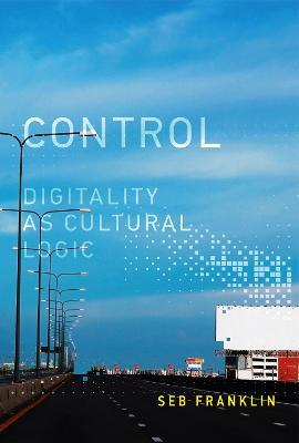Control : Digitality as Cultural Logic