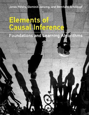Elements of Causal Inference : Foundations and Learning Algorithms