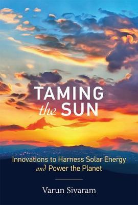 Taming the Sun : Innovations to Harness Solar Energy and Power the Planet