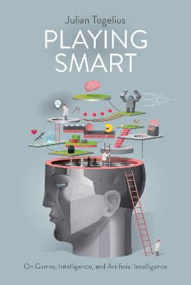 Playing Smart : On Games, Intelligence, and Artificial Intelligence