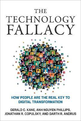 The Technology Fallacy : How People Are the Real Key to Digital Transformation