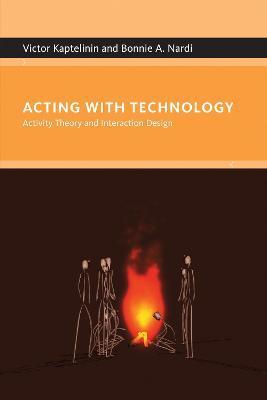Acting with Technology : Activity Theory and Interaction Design