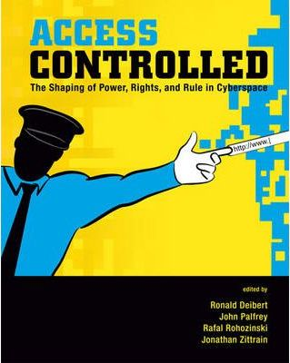 Access Controlled  The Shaping of Power, Rights, and Rule in Cyberspace