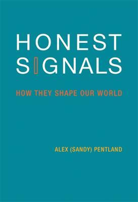 Honest Signals : How They Shape Our World