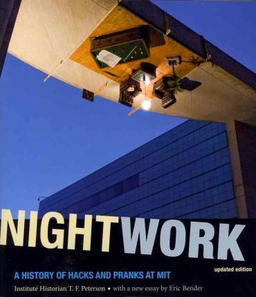 Nightwork : A History of Hacks and Pranks at MIT