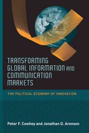 Transforming global information and communication markets : the political economy of innovation
