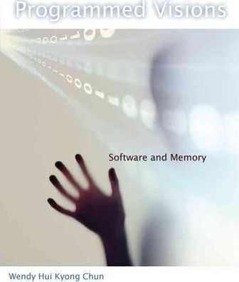 Programmed Visions : Software and Memory