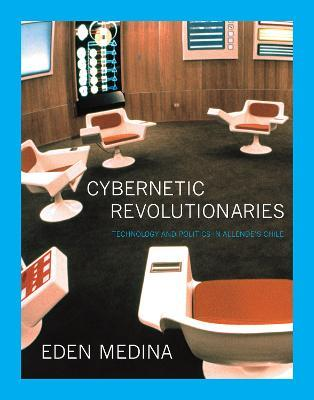 Cybernetic Revolutionaries  Technology and Politics in Allende's Chile