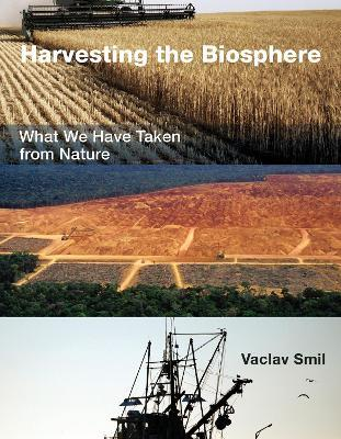 Harvesting the Biosphere : What We Have Taken from Nature