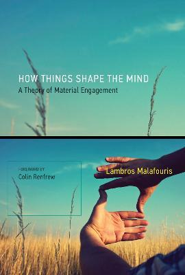 How Things Shape the Mind - Lambros Malafouris, Colin Renfrew