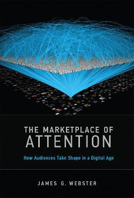 The Marketplace of Attention : How Audiences Take Shape in a Digital Age