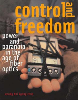 Control and Freedom : Power and Paranoia in the Age of Fiber Optics