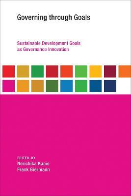 Governing through Goals: Sustainable Development Goals as Governance Innovation