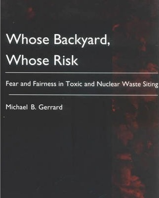 Whose Backyard, Whose Risk  Fear and Fairness in Toxic and Nuclear Waste Siting
