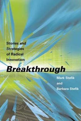 Breakthrough: Stories and Strategies of Radical Innovation