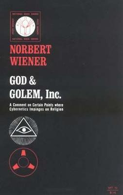 God and Golem, Inc. : A Comment on Certain Points Where Cybernetics Impinges on Religion