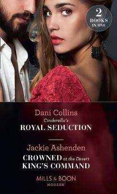 Cinderella's Royal Seduction / Crowned At The Desert King's Command